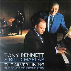 Tony Bennett & Bill Charlap, Bill Charlap Trio, Renee Rosnes, Peter Washington, Kenny Washington - The Silver Lining (The Songs Of Jerome Kern)
